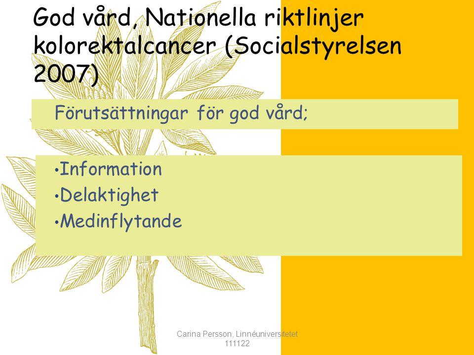 God vård, Nationella riktlinjer kolorektalcancer (Socialstyrelsen 2007) Förutsättningar för god vård; Information Delaktighet Medinflytande Carina Persson, Linnéuniversitetet 111122