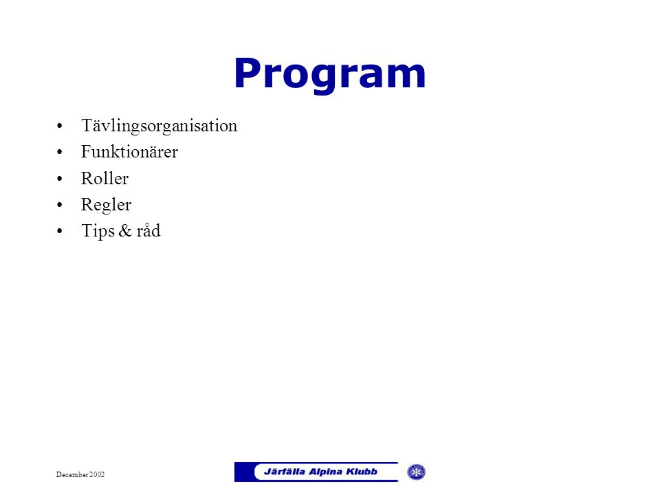 December 2002 Program Tävlingsorganisation Funktionärer Roller Regler Tips & råd
