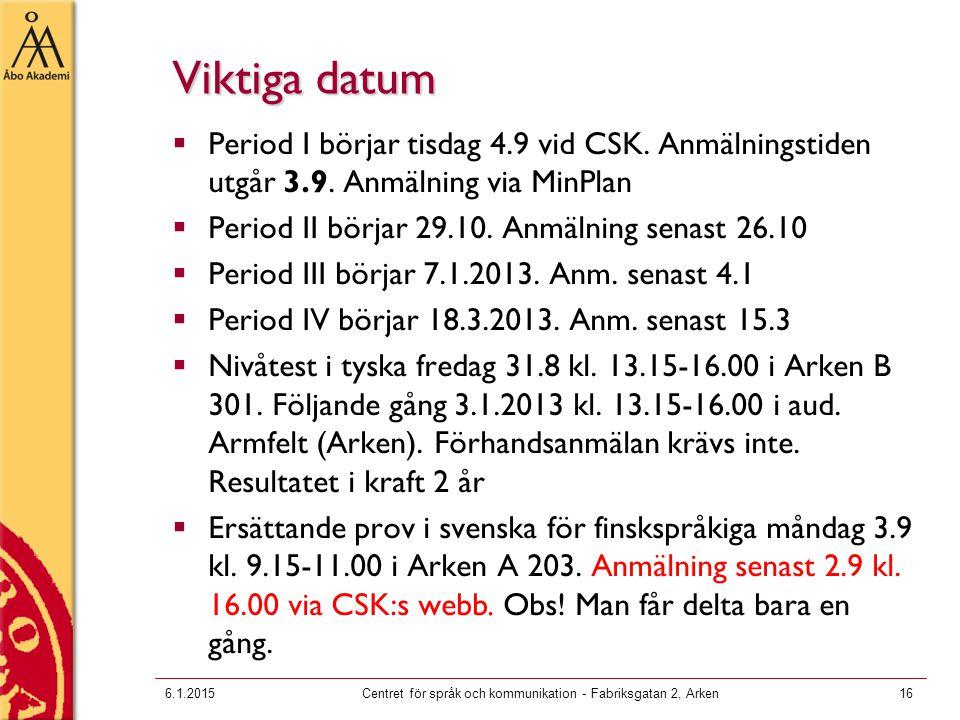 Viktiga datum  Period I börjar tisdag 4.9 vid CSK. Anmälningstiden utgår 3.9. Anmälning via MinPlan  Period II börjar 29.10. Anmälning senast 26.10