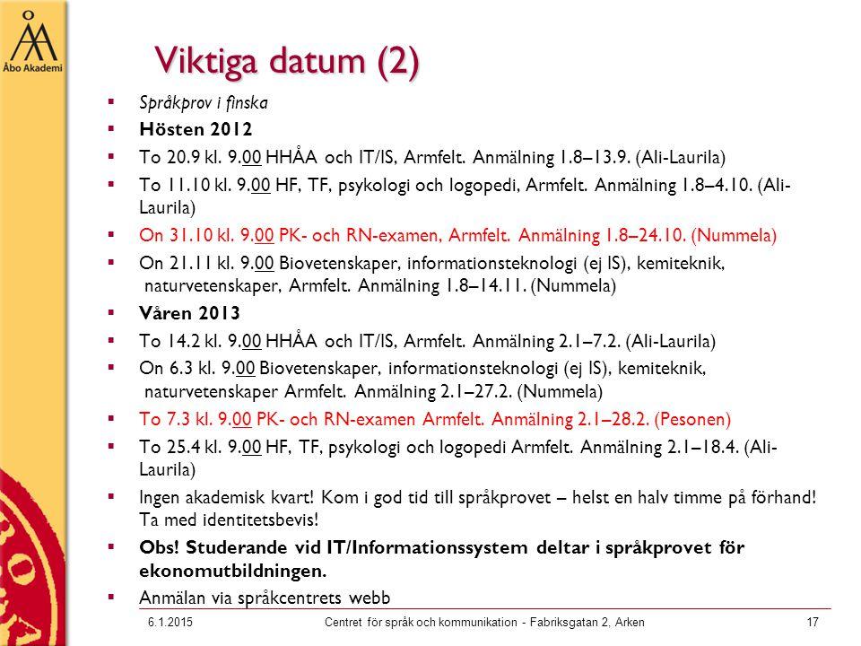 Viktiga datum (2)  Språkprov i finska  Hösten 2012  To 20.9 kl. 9.00 HHÅA och IT/IS, Armfelt. Anmälning 1.8–13.9. (Ali-Laurila)  To 11.10 kl. 9.00