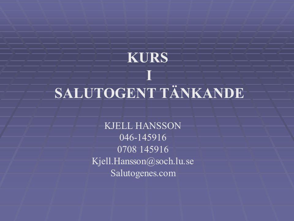 KURS I SALUTOGENT TÄNKANDE KJELL HANSSON 046-145916 0708 145916 Kjell.Hansson@soch.lu.se Salutogenes.com