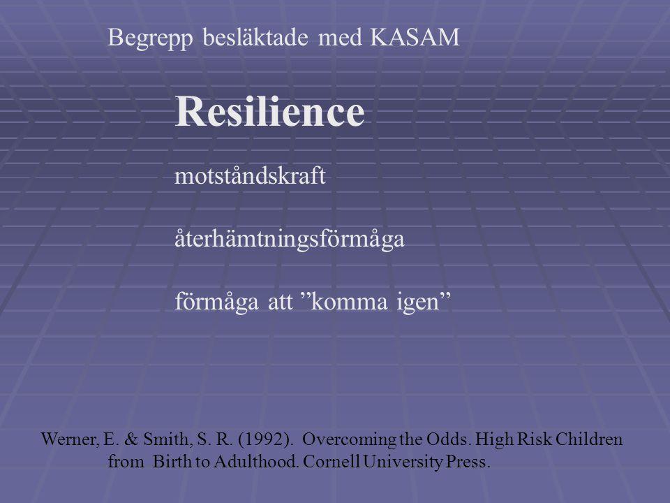 Begrepp besläktade med KASAM Resilience motståndskraft återhämtningsförmåga förmåga att komma igen Werner, E.