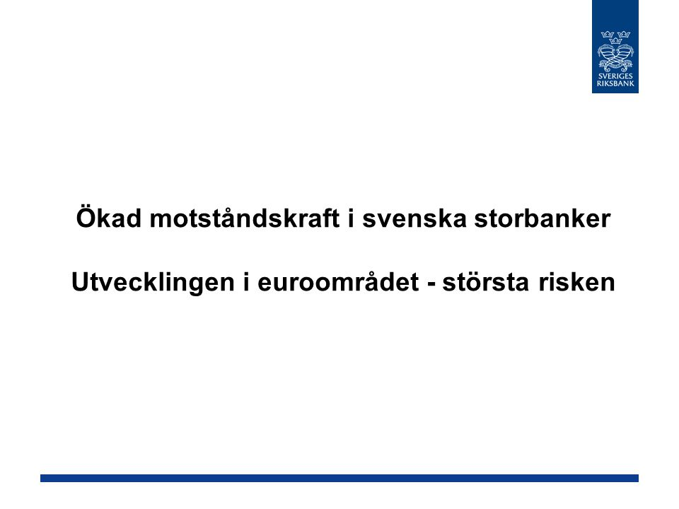 Ökad motståndskraft i svenska storbanker Utvecklingen i euroområdet - största risken