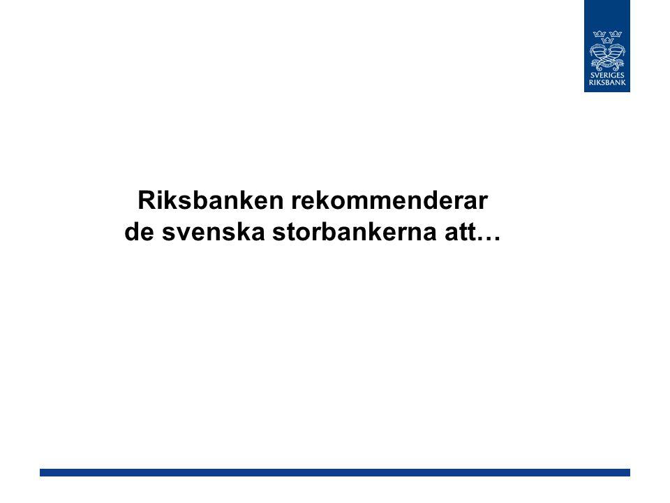 Riksbanken rekommenderar de svenska storbankerna att…