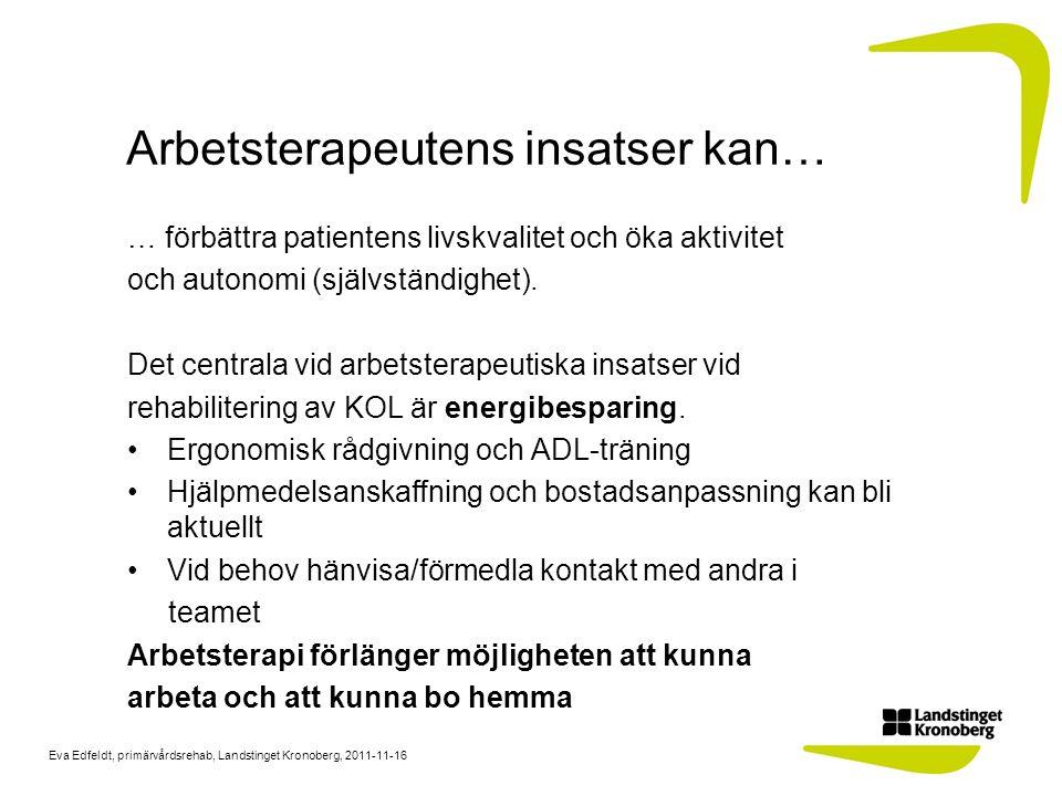 Eva Edfeldt, primärvårdsrehab, Landstinget Kronoberg, 2011-11-16 Arbetsterapeutens insatser kan… … förbättra patientens livskvalitet och öka aktivitet