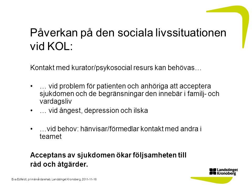 Eva Edfeldt, primärvårdsrehab, Landstinget Kronoberg, 2011-11-16 Påverkan på den sociala livssituationen vid KOL: Kontakt med kurator/psykosocial resu