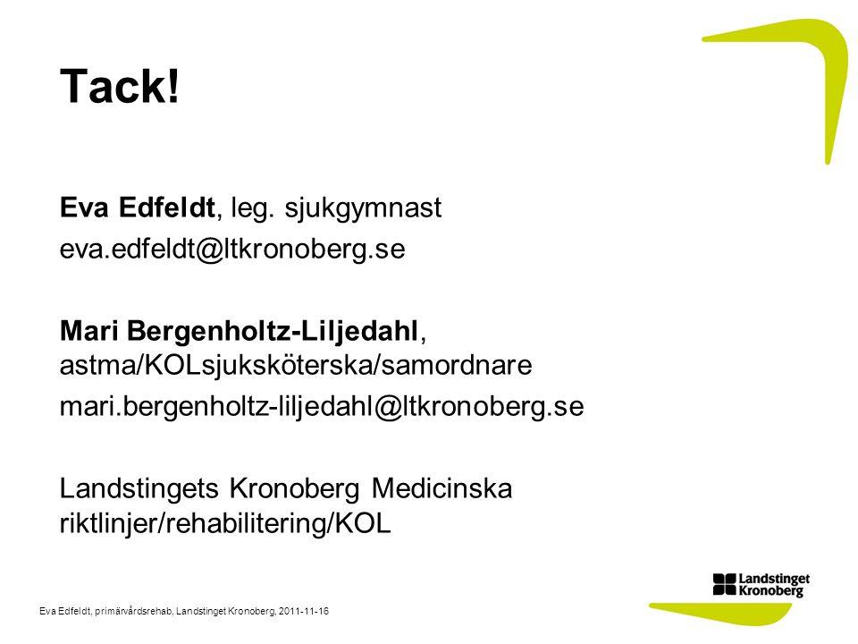 Eva Edfeldt, primärvårdsrehab, Landstinget Kronoberg, 2011-11-16 Tack! Eva Edfeldt, leg. sjukgymnast eva.edfeldt@ltkronoberg.se Mari Bergenholtz-Lilje