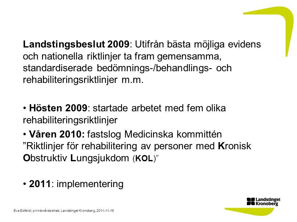 Eva Edfeldt, primärvårdsrehab, Landstinget Kronoberg, 2011-11-16 Utgångspunkter: SBU-sammanfattning år 2000: Rehabilitering som omfattar fysisk träning ger god effekt på livskvalitet, andnöd och funktionell arbetsförmåga hos patienter med måttlig KOL. Socialstyrelsens Nationella riktlinjer för vård av Astma/ KOL 2004: Fysisk träning ger god effekt på andnöd (grad 1), livskvalitet (grad 2) samt god effekt även på funktionell arbetsförmåga hos personer med måttlig KOL (grad 2)