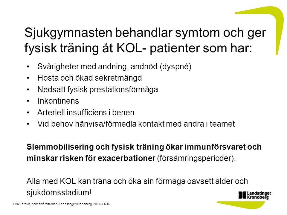 Eva Edfeldt, primärvårdsrehab, Landstinget Kronoberg, 2011-11-16 Sjukgymnasten behandlar symtom och ger fysisk träning åt KOL- patienter som har: Svår