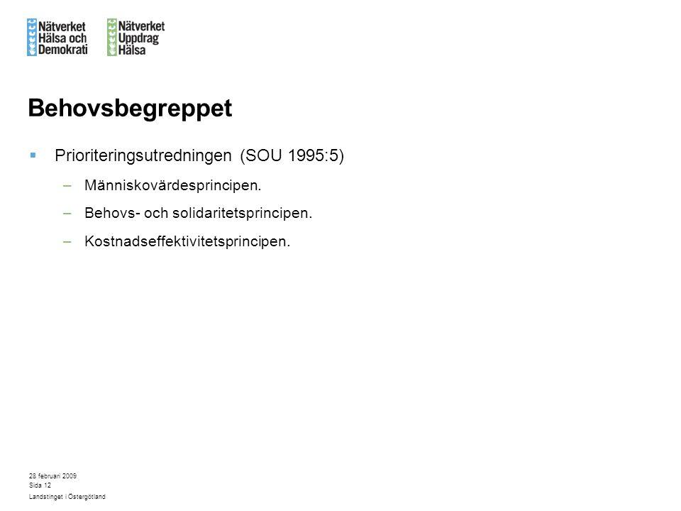 28 februari 2009 Landstinget i Östergötland Sida 12 Behovsbegreppet  Prioriteringsutredningen (SOU 1995:5) –Människovärdesprincipen. –Behovs- och sol