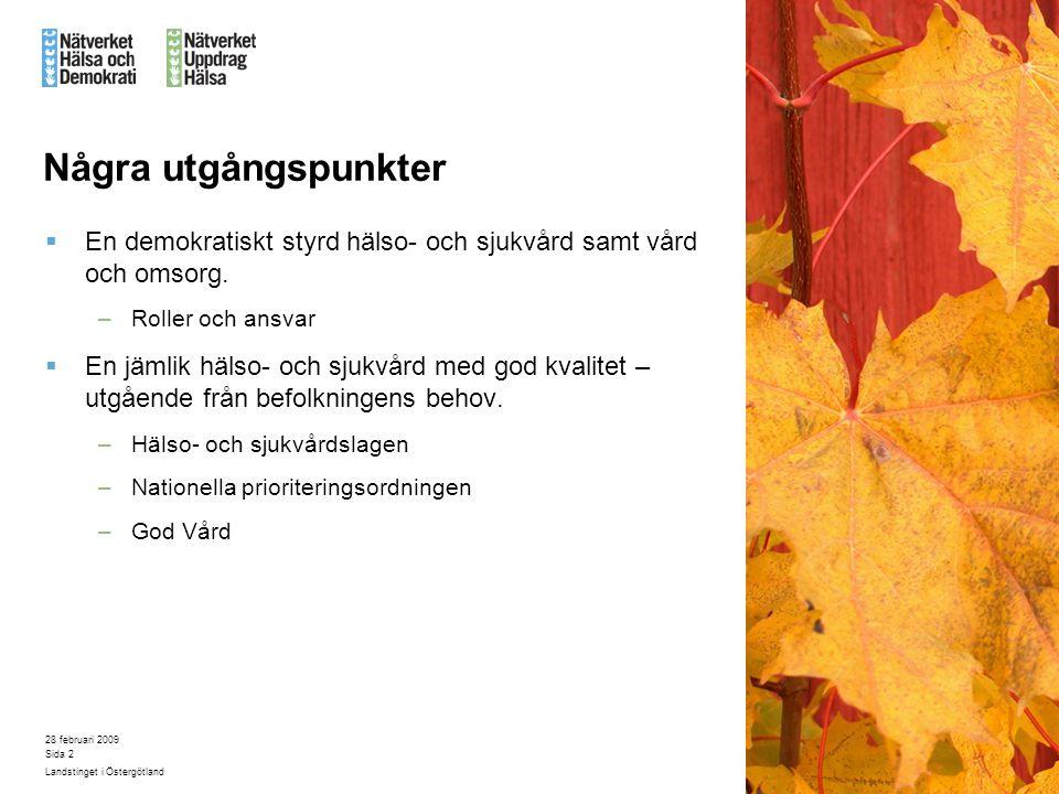 28 februari 2009 Landstinget i Östergötland Sida 2 Några utgångspunkter  En demokratiskt styrd hälso- och sjukvård samt vård och omsorg. –Roller och