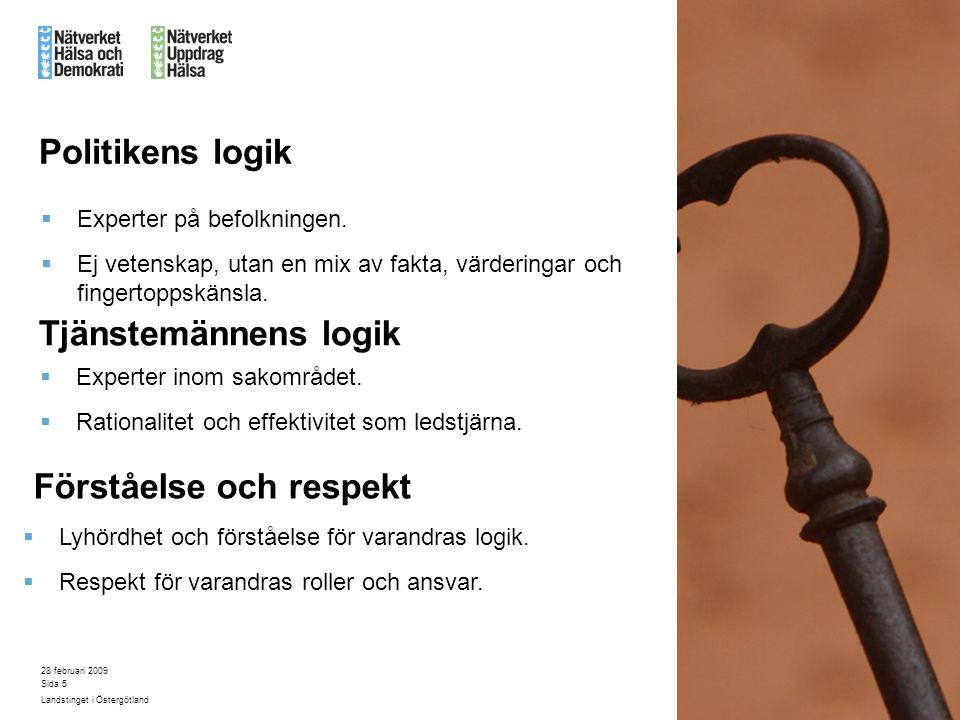 28 februari 2009 Landstinget i Östergötland Sida 5 Politikens logik  Experter på befolkningen.  Ej vetenskap, utan en mix av fakta, värderingar och