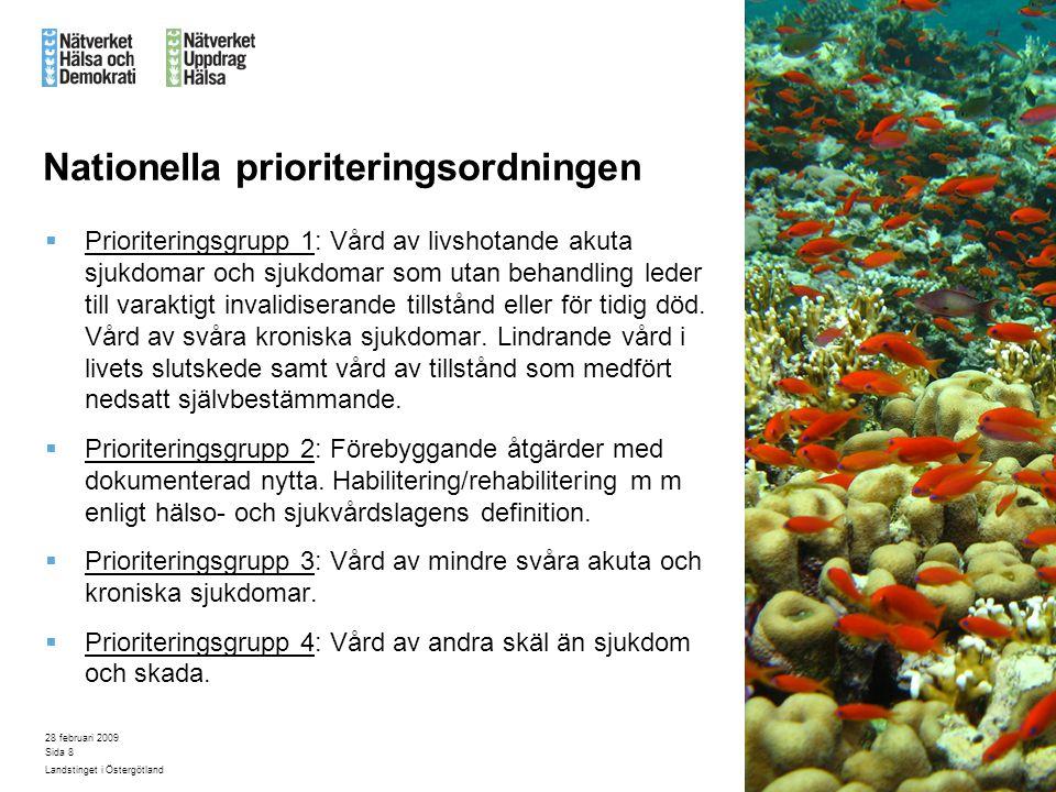 28 februari 2009 Landstinget i Östergötland Sida 8 Nationella prioriteringsordningen  Prioriteringsgrupp 1: Vård av livshotande akuta sjukdomar och s