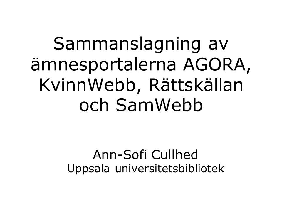Sammanslagning av ämnesportalerna AGORA, KvinnWebb, Rättskällan och SamWebb Ann-Sofi Cullhed Uppsala universitetsbibliotek