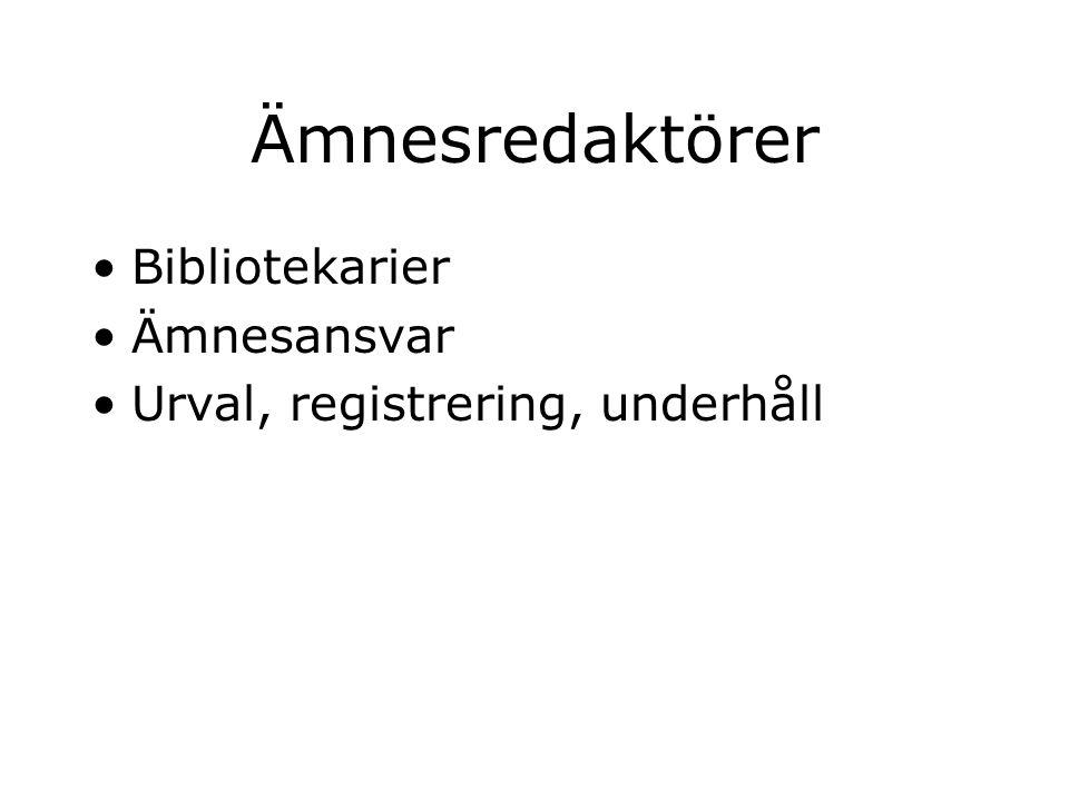 Ämnesredaktörer Bibliotekarier Ämnesansvar Urval, registrering, underhåll