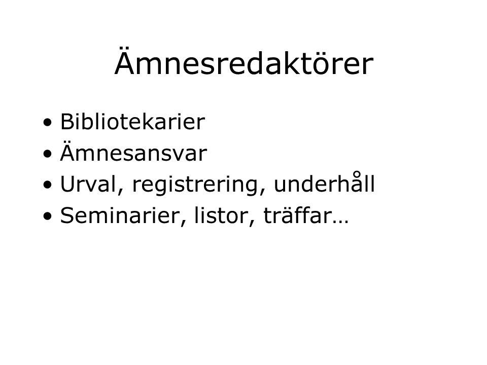 Ämnesredaktörer Bibliotekarier Ämnesansvar Urval, registrering, underhåll Seminarier, listor, träffar…