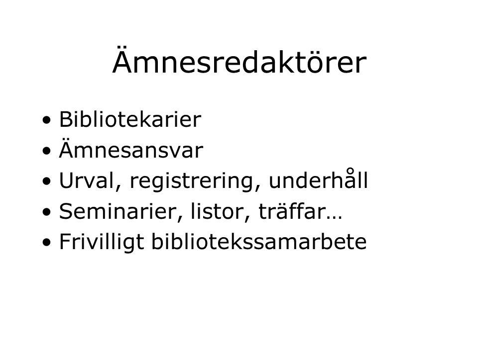 Ämnesredaktörer Bibliotekarier Ämnesansvar Urval, registrering, underhåll Seminarier, listor, träffar… Frivilligt bibliotekssamarbete