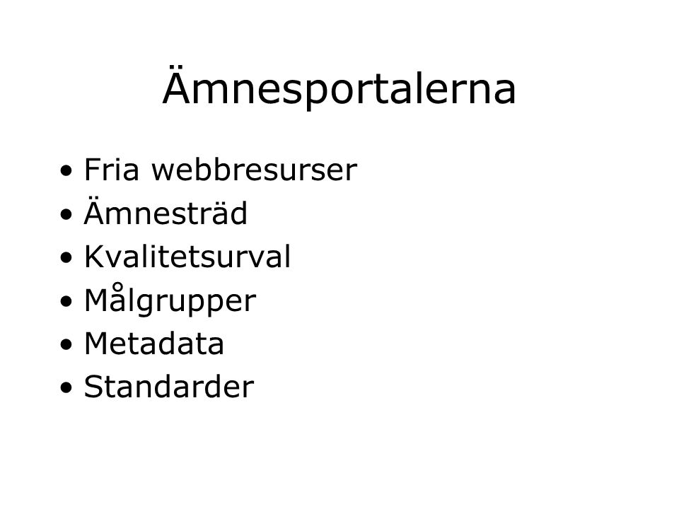 Ämnesportalerna Fria webbresurser Ämnesträd Kvalitetsurval Målgrupper Metadata Standarder Ansvarsbiblioteken samordnar