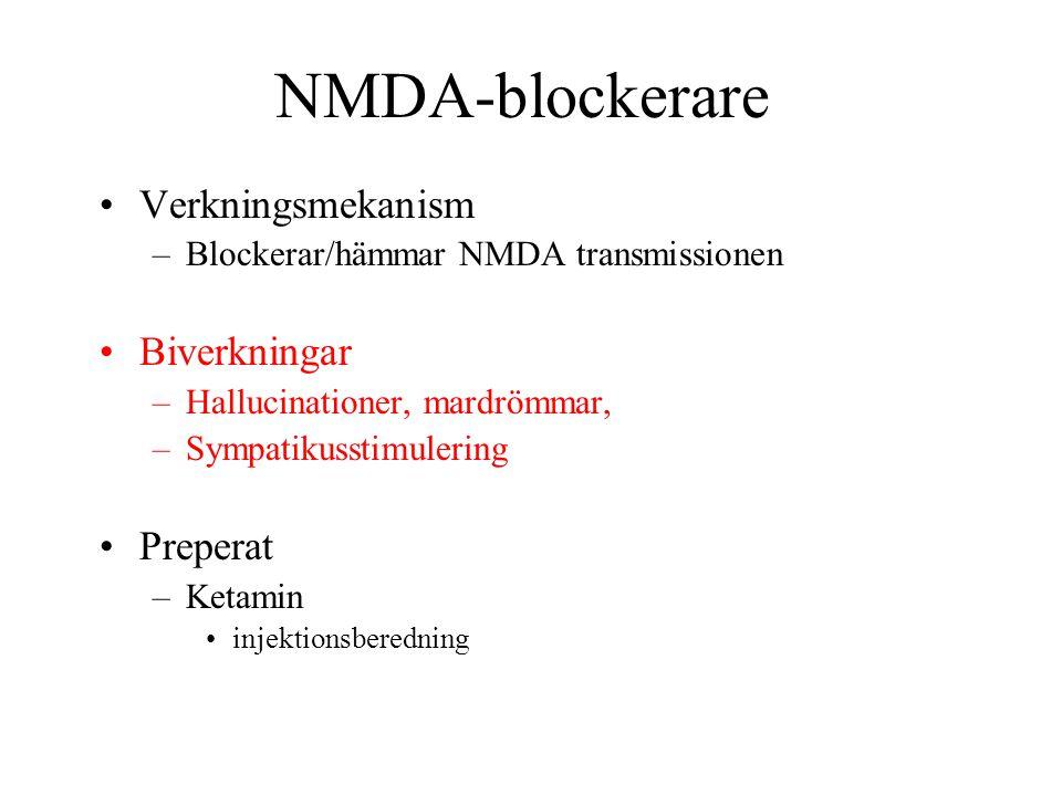 NMDA-blockerare Verkningsmekanism –Blockerar/hämmar NMDA transmissionen Biverkningar –Hallucinationer, mardrömmar, –Sympatikusstimulering Preperat –Ketamin injektionsberedning