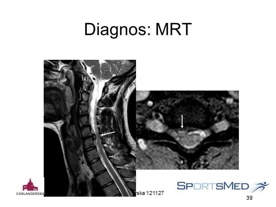 Carlanderska 121127 39 Diagnos: MRT