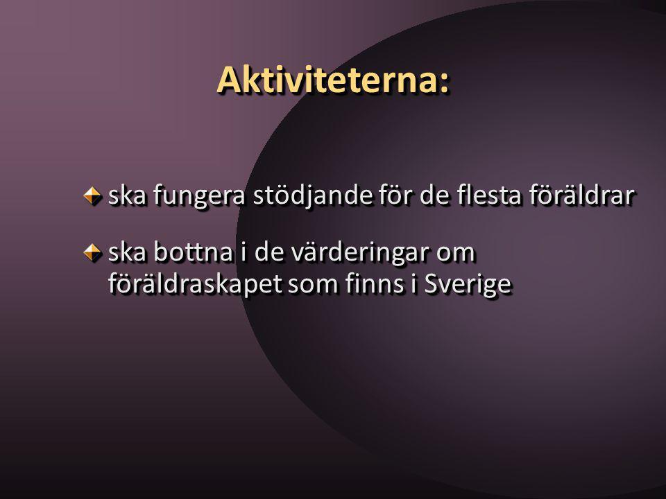 Aktiviteterna:Aktiviteterna: ska fungera stödjande för de flesta föräldrar ska bottna i de värderingar om föräldraskapet som finns i Sverige ska funge