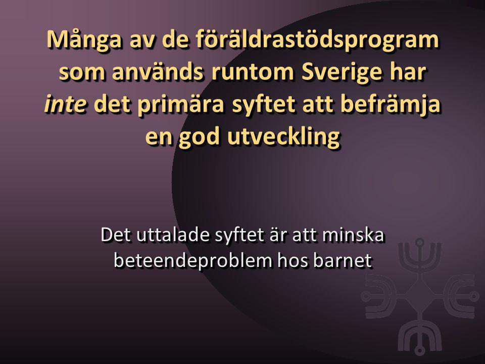 Många av de föräldrastödsprogram som används runtom Sverige har inte det primära syftet att befrämja en god utveckling Det uttalade syftet är att mins