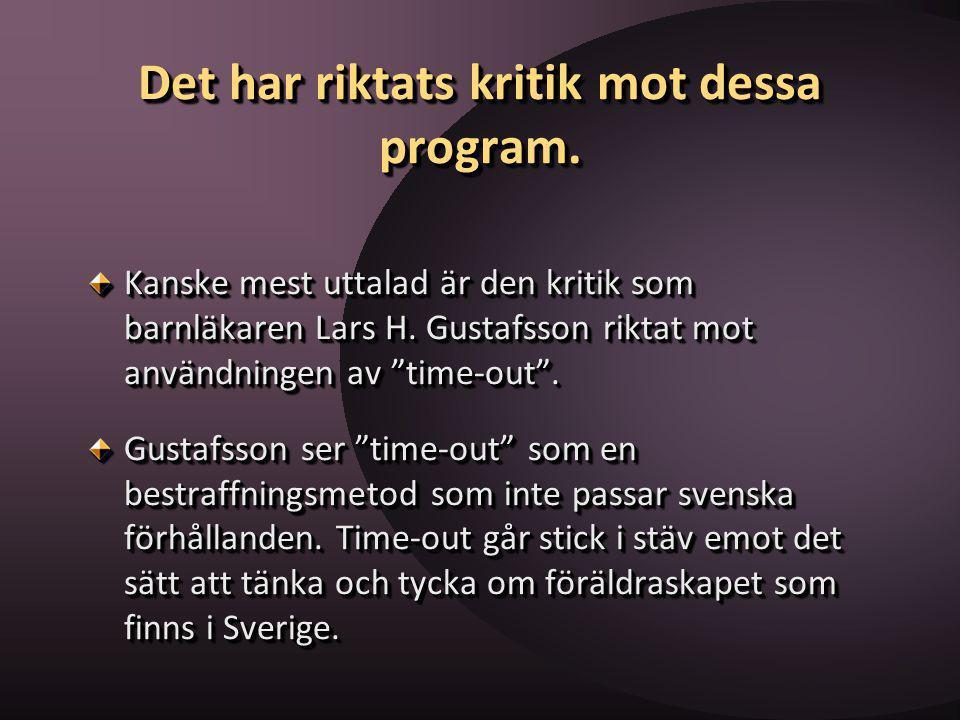 """Det har riktats kritik mot dessa program. Kanske mest uttalad är den kritik som barnläkaren Lars H. Gustafsson riktat mot användningen av """"time-out""""."""
