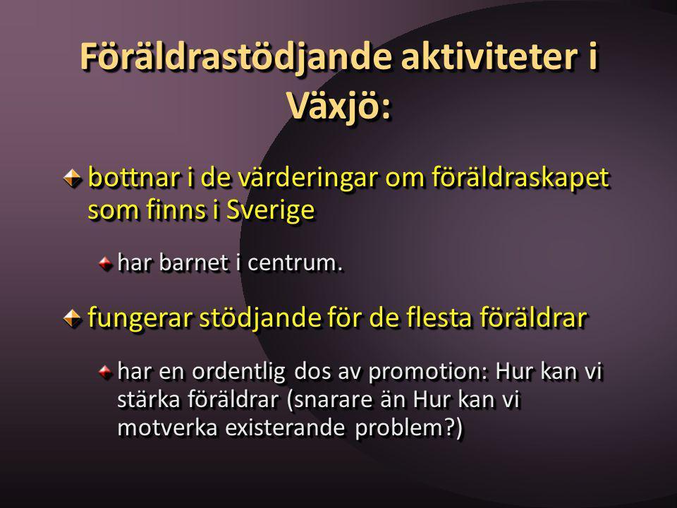 Föräldrastödjande aktiviteter i Växjö: bottnar i de värderingar om föräldraskapet som finns i Sverige har barnet i centrum. fungerar stödjande för de