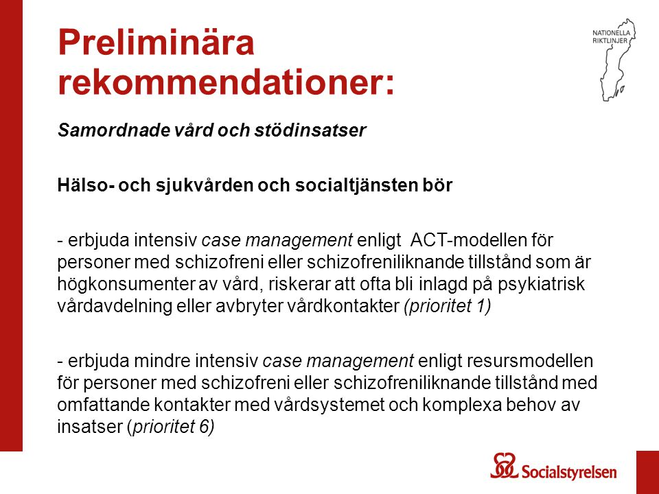 Preliminära rekommendationer: Samordnade vård och stödinsatser Hälso- och sjukvården och socialtjänsten bör - erbjuda intensiv case management enligt