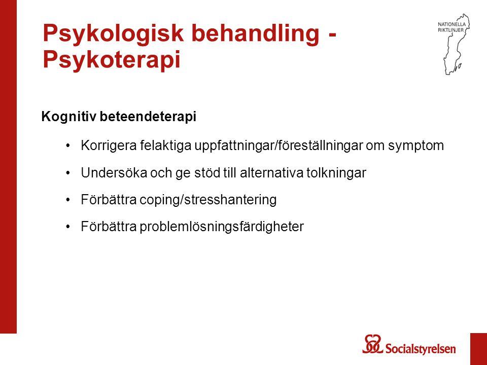 Psykologisk behandling - Psykoterapi Kognitiv beteendeterapi Korrigera felaktiga uppfattningar/föreställningar om symptom Undersöka och ge stöd till a