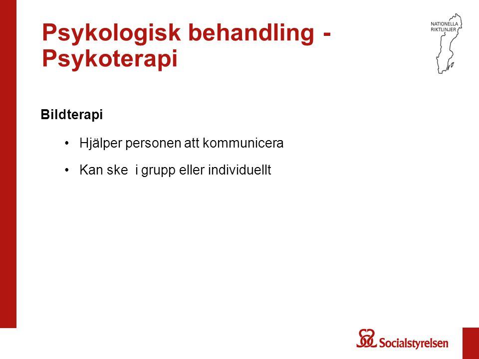 Psykologisk behandling - Psykoterapi Bildterapi Hjälper personen att kommunicera Kan ske i grupp eller individuellt