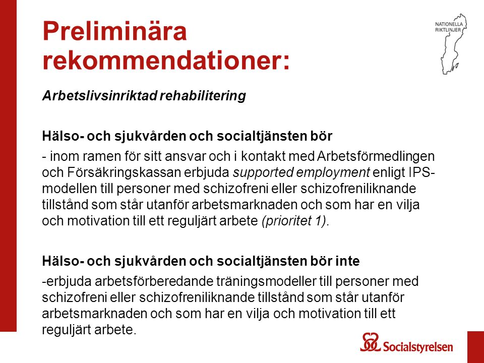 Preliminära rekommendationer: Arbetslivsinriktad rehabilitering Hälso- och sjukvården och socialtjänsten bör - inom ramen för sitt ansvar och i kontak