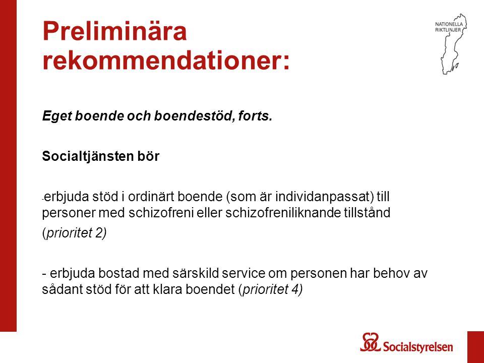 Preliminära rekommendationer: Eget boende och boendestöd, forts. Socialtjänsten bör - erbjuda stöd i ordinärt boende (som är individanpassat) till per