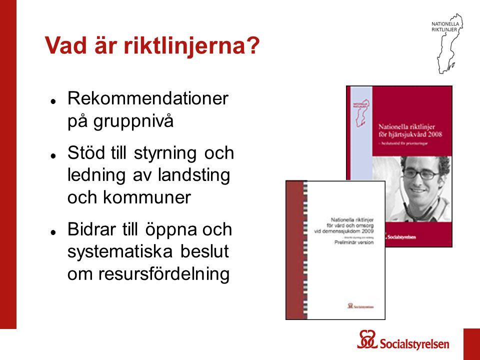 Vad är riktlinjerna? Rekommendationer på gruppnivå Stöd till styrning och ledning av landsting och kommuner Bidrar till öppna och systematiska beslut