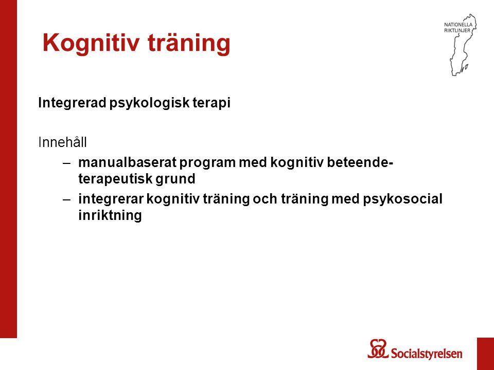 Kognitiv träning Integrerad psykologisk terapi Innehåll –manualbaserat program med kognitiv beteende- terapeutisk grund –integrerar kognitiv träning o
