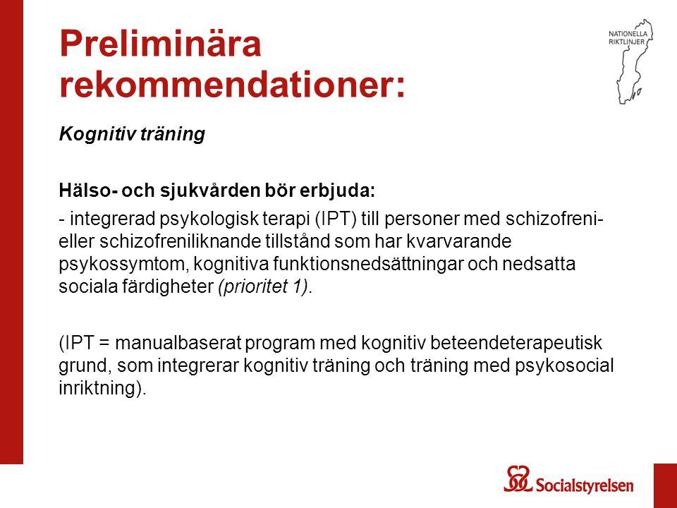 Preliminära rekommendationer: Kognitiv träning Hälso- och sjukvården bör erbjuda: - integrerad psykologisk terapi (IPT) till personer med schizofreni-