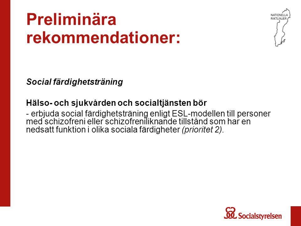 Preliminära rekommendationer: Social färdighetsträning Hälso- och sjukvården och socialtjänsten bör - erbjuda social färdighetsträning enligt ESL-mode