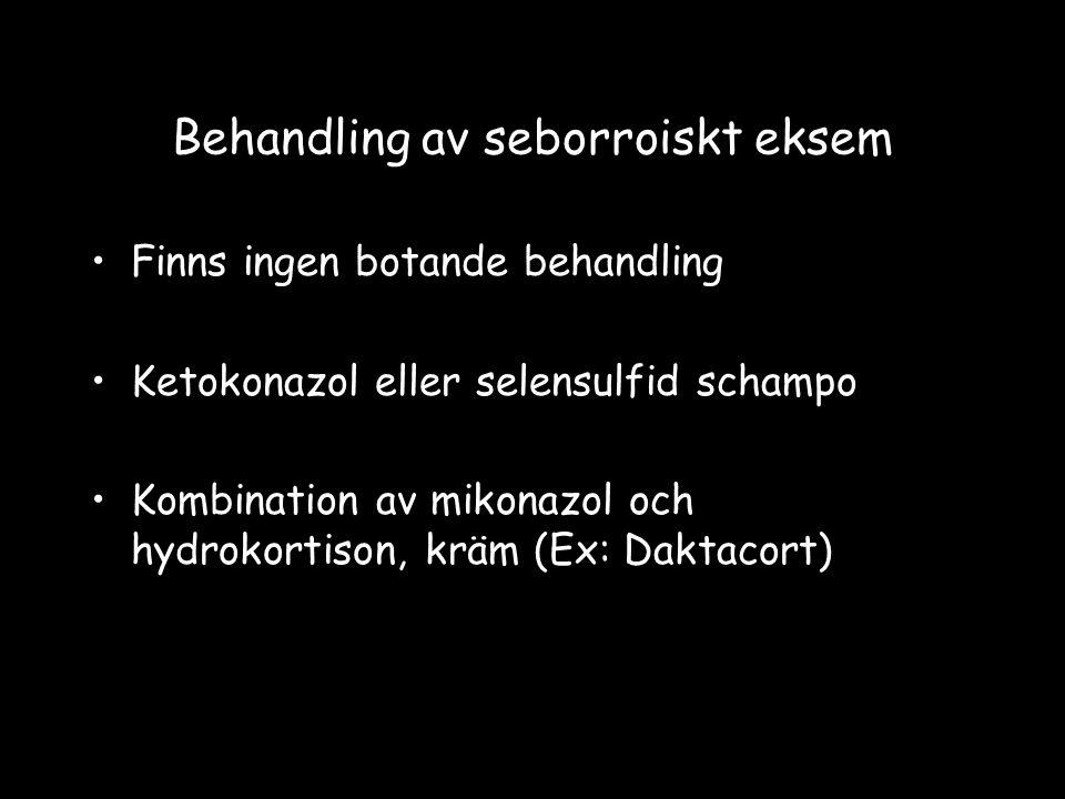 Behandling av seborroiskt eksem Finns ingen botande behandling Ketokonazol eller selensulfid schampo Kombination av mikonazol och hydrokortison, kräm