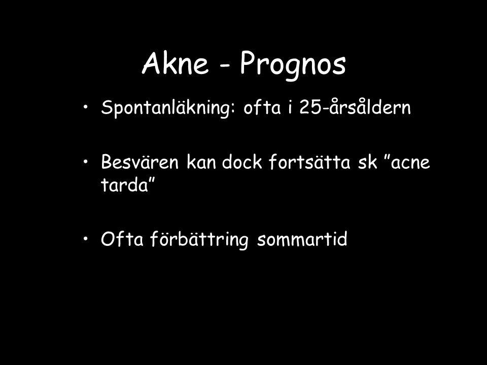 """Akne - Prognos Spontanläkning: ofta i 25-årsåldern Besvären kan dock fortsätta sk """"acne tarda"""" Ofta förbättring sommartid"""