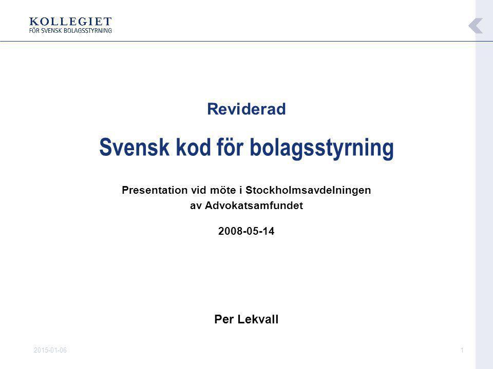 2015-01-061 Reviderad Svensk kod för bolagsstyrning Presentation vid möte i Stockholmsavdelningen av Advokatsamfundet 2008-05-14 Per Lekvall