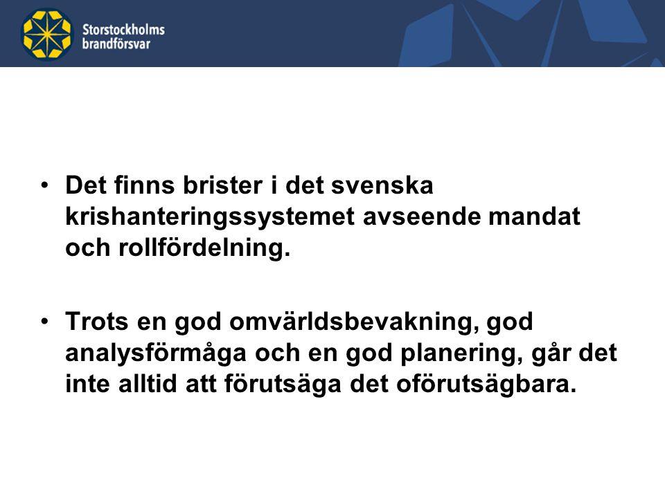 Det finns brister i det svenska krishanteringssystemet avseende mandat och rollfördelning. Trots en god omvärldsbevakning, god analysförmåga och en go