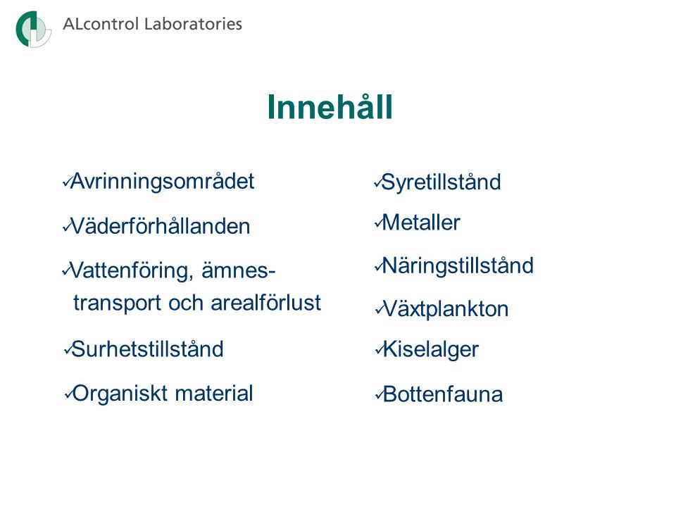 Bottenfauna 2009 Näringsstatusen expertbedömdes som måttlig på lokalerna i Hovaån och Svartälven nedströms Hällefors.