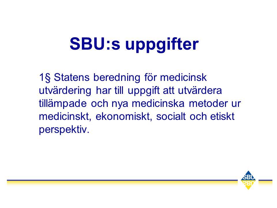 SBU:s uppgifter 1§ Statens beredning för medicinsk utvärdering har till uppgift att utvärdera tillämpade och nya medicinska metoder ur medicinskt, ekonomiskt, socialt och etiskt perspektiv.