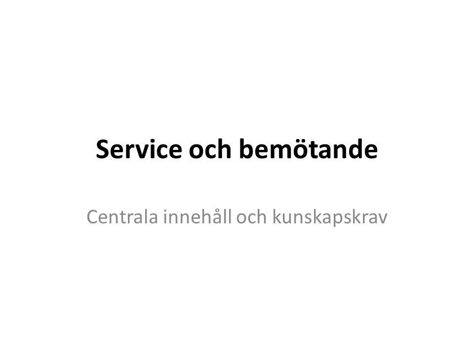 Service och bemötande Centrala innehåll och kunskapskrav