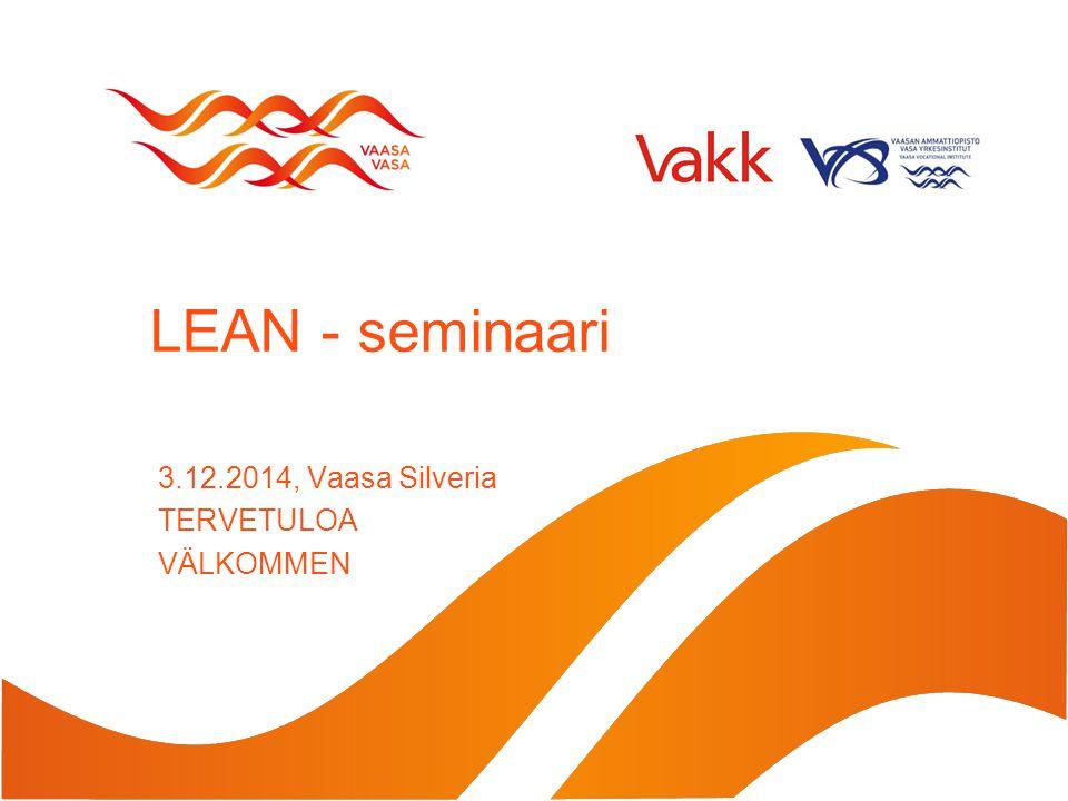 LEAN - seminaari 3.12.2014, Vaasa Silveria TERVETULOA VÄLKOMMEN