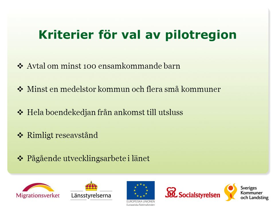 Kriterier för val av pilotregion  Avtal om minst 100 ensamkommande barn  Minst en medelstor kommun och flera små kommuner  Hela boendekedjan från a
