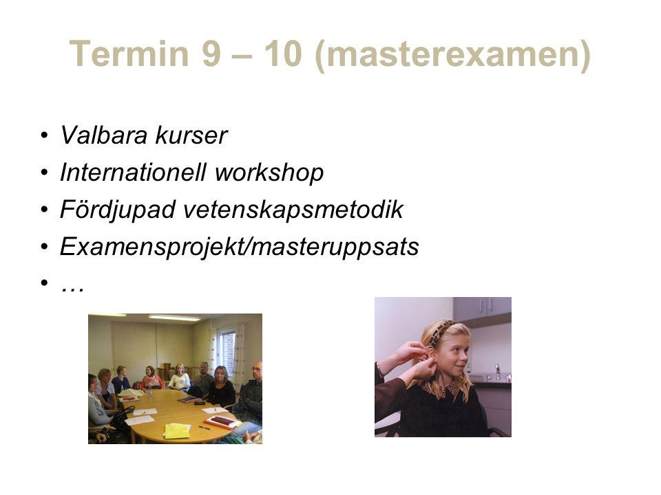 Termin 9 – 10 (masterexamen) Valbara kurser Internationell workshop Fördjupad vetenskapsmetodik Examensprojekt/masteruppsats …