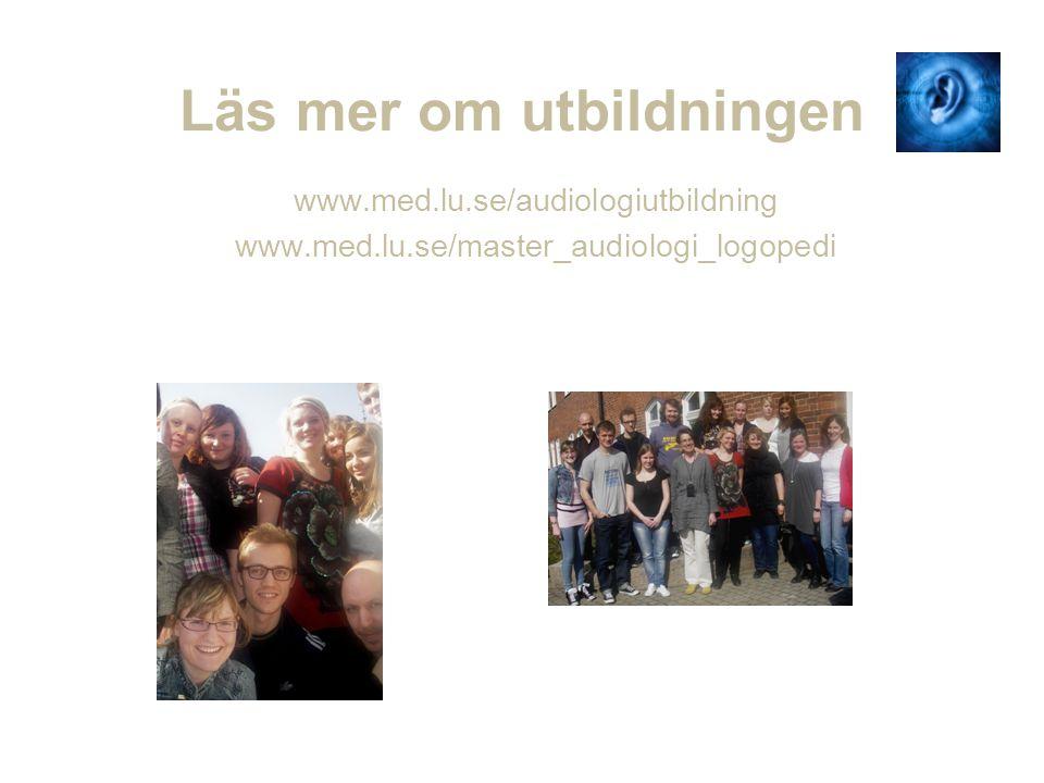 Läs mer om utbildningen www.med.lu.se/audiologiutbildning www.med.lu.se/master_audiologi_logopedi
