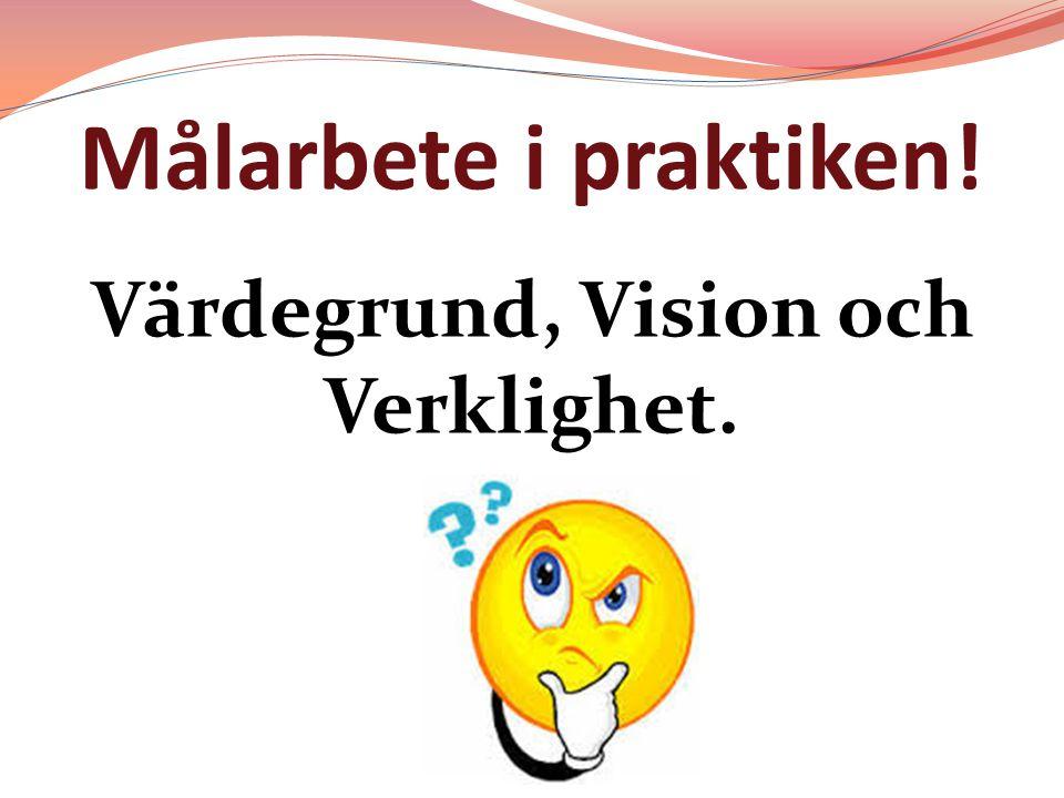 Målarbete i praktiken! Värdegrund, Vision och Verklighet.