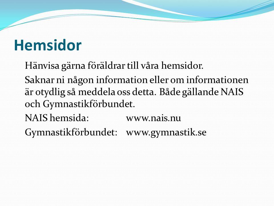 Kontakter i styrelse och arbetsgrupp: NAIS info mejl: info@nais.nu Ordförande: Åse Åkesson0709-6141670709614167@euromail.se Utbildningar och ledarstöd: Anna Lindqvist0708-85 62 27anna.lindqvist@forsakringskassan.se Kö, medlemsregister: Christina Larsson 0707-630747 larchris8@gmail.com Tävlingsanmälan: Eva-Lotta Lundquist0708-331858 eva-lotta.lundquist@telenor.com Barngymnastiken: Pernilla Haraldsson0733-495201pernilla@nais.nu